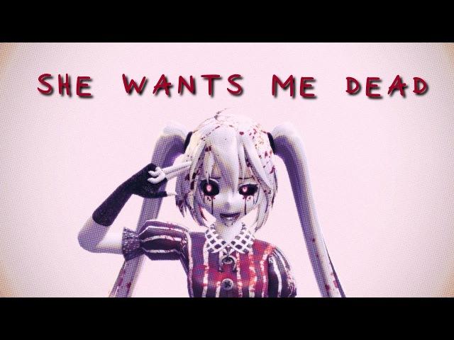 【MMD】She Wants Me Dead