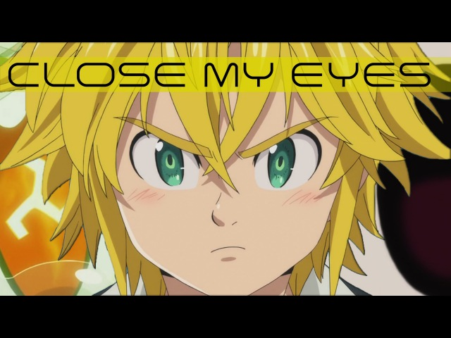 AMV • Nanatsu no Taizai (Seven Deadly Sins) - Close My Eyes | 七つの大罪