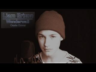 Liam Erixon - Wonderwall (Oasis Cover) • Швеция