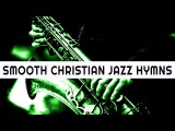 Classic Christian Instrumental Smooth Jazz Hymns
