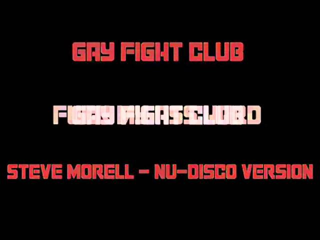 Gay Fight Club - Fuck My Ass Hard - Steve Morell Nu-Disco Version