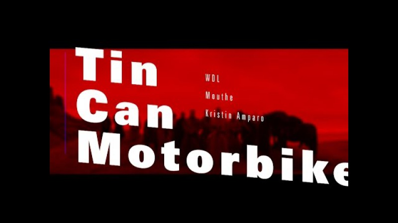 WDL - Tin Can Motorbike (feat. Mouthe Kristin Amparo) (Music Video)