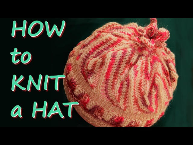 How To Knit A Hat - Tulip Hat with Stacked Increases and Decreases *** Вяжем шапку