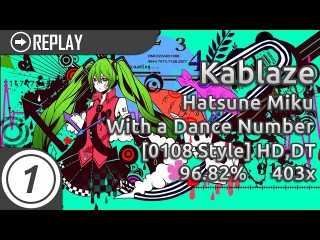 kablaze | Hatsune Miku - With a Dance Number [0108 style] +HD,DT | 3x Miss 96.82%