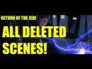 HD Star Wars Episode 6 Return Of The Jedi ALL DELETED SCENES