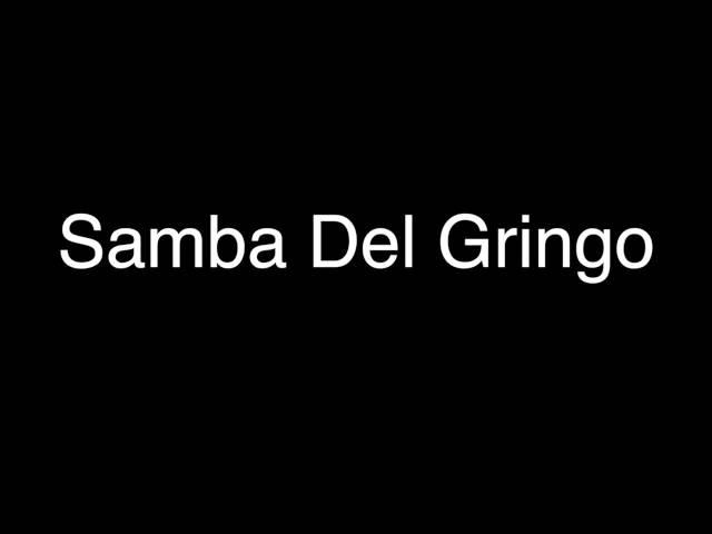 Samba Del Gringo