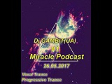 Dj GAMBIT(UA) - Miracle Podcast #1 (26.05.2017)