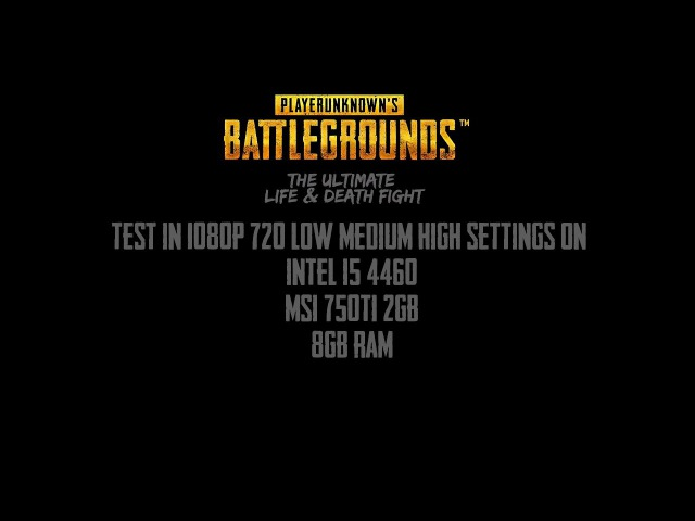 PLAYERUNKNOWN's BATTLEGROUNDS - test in 1080p and 720p [Intel Core i5-4460/MSI 750Ti 2Gb/8Gb RAM]