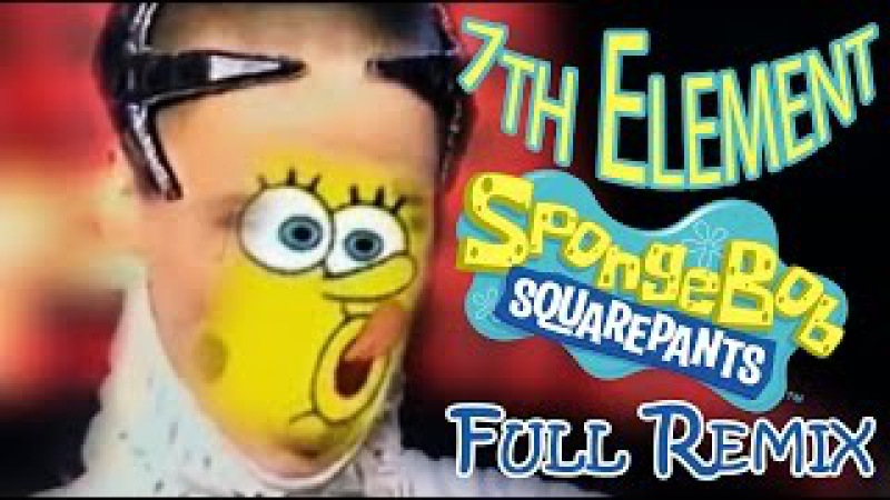 7th Element - Spongebob Remix (Full version)