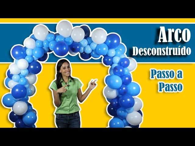 Como fazer um Arco de Balões Desconstruído | Andreia Faleiros