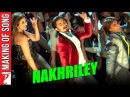 Making Of The Song - Nakhriley | Kill Dil | Ranveer Singh | Ali Zafar | Parineeti Chopra