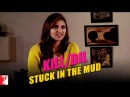 Kill Dil Leaks | Stuck In The Mud | Parineeti Chopra