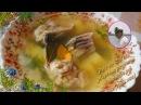 Вкусный рыбный суп Уха из толстолобика от Petr de Cril'on SonyKpK