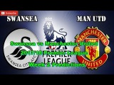 Swansea vs Manchester United Predictions  201718 Premier League Week 2, FIFA17
