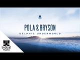 Pola &amp Bryson - Delphic Underworld