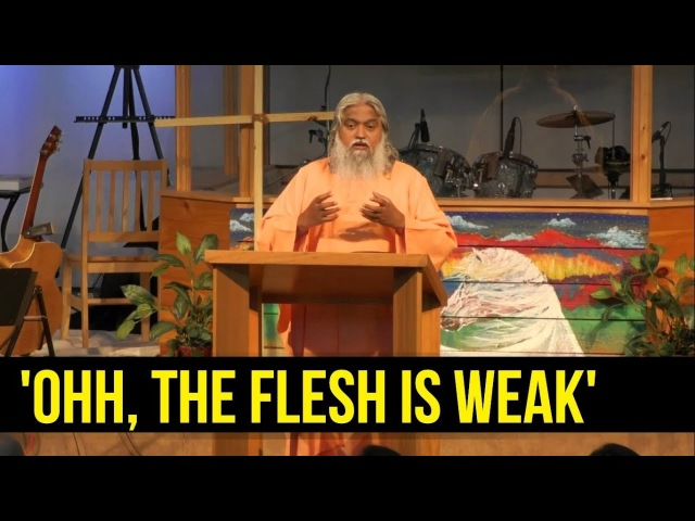 Misusing Bible Verse For Lustful and Sinful Lifestyle 'Ohh The Flesh is Weak' Bro Sadhu