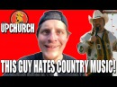 This guy hates Country Music (Upchurch)