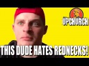 This dude hates Rednecks! (Upchurch)