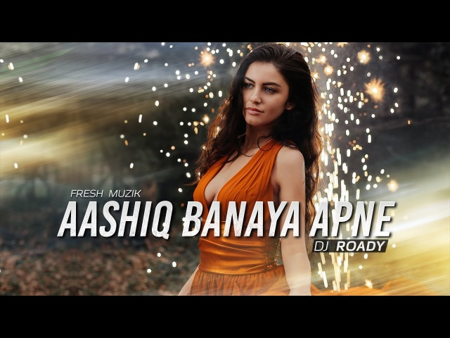 Aashiq Banaya Apne (Tropical Mix) - DJ Roady