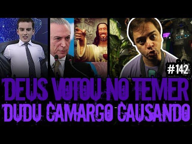 DEUS VOTOU NO TEMER DUDU CAUSANDO | Plantão do Vilela | 142