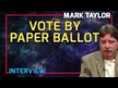 Mark Taylor Interview January 2018 Vote By Paper Ballot