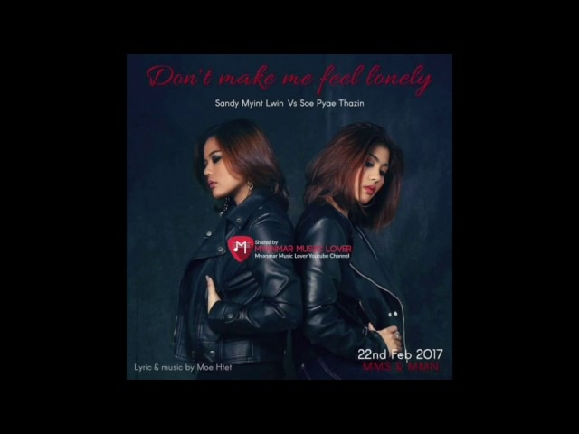 Sandy Myint lwin, Soe Pyae Thazin - Don't make me feel lonely (New Song 2017)