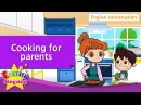 24. Cooking for parents English Dialogue - Educational video for Kids - Role-play conversation