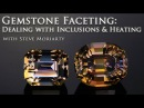 Faceting Gems - How To Deal With Inclusions Heating