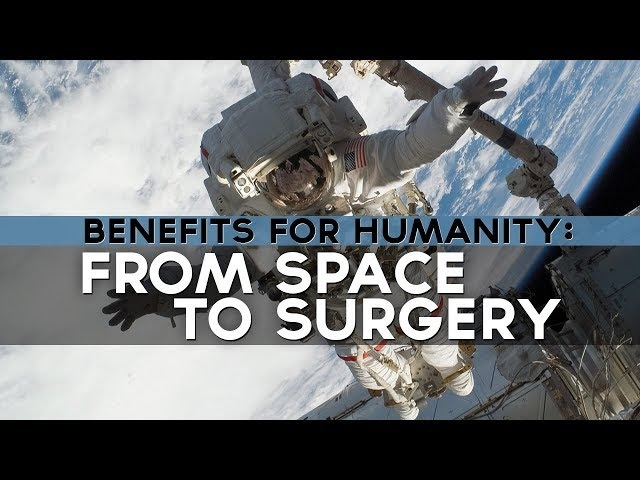 Benefits for Humanity From Space to Surgery