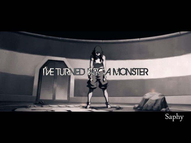 │Korrasami AMV │« Ive turned into a Monster »