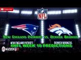 New England Patriots vs. Denver Broncos  #NFL WEEK 10  Predictions Madden 18