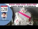 Cách Làm Bánh Kem Đơn Giản Đẹp ( 128 ) Cake Icing Tutorials Buttercream ( 128 )