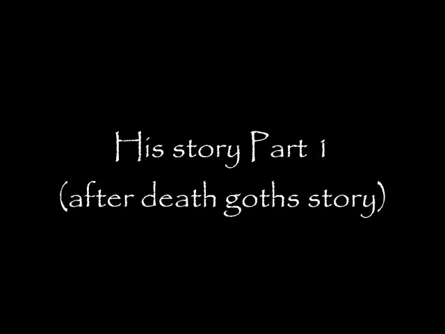 His story (afterdeath goth sans story)