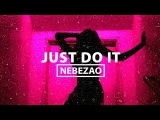 Nebezao - Just Do It (Премьера 2018)