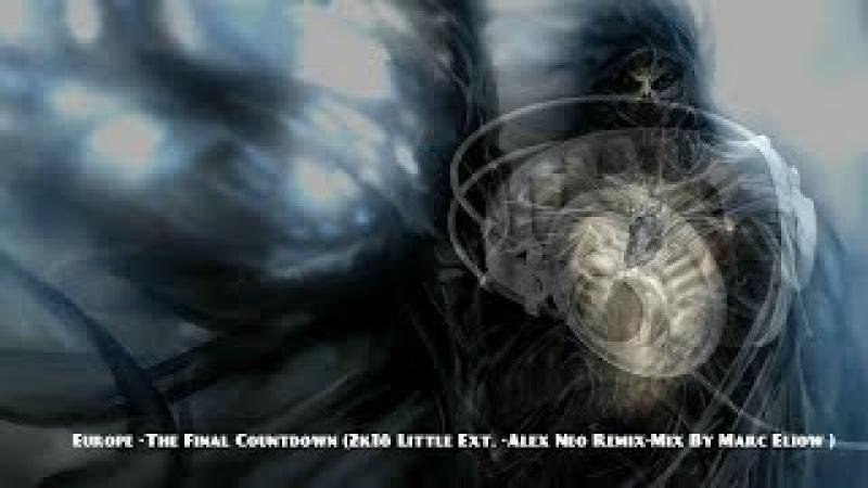 Europe -The Final Countdown (2k18 Little Ext. -Alex Neo Remix-Mix By Marc Eliow )
