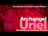 Archangel Uriel, We See Reconstruction on the Horizon channeled by Christine Preston