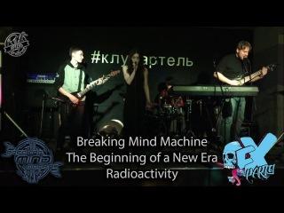 Breaking Mind Machine - The Beginning of a New Era & Radioactivity (Live)