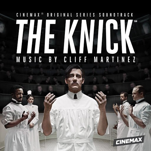 Cliff Martinez альбом The Knick (Original Series Soundtrack)