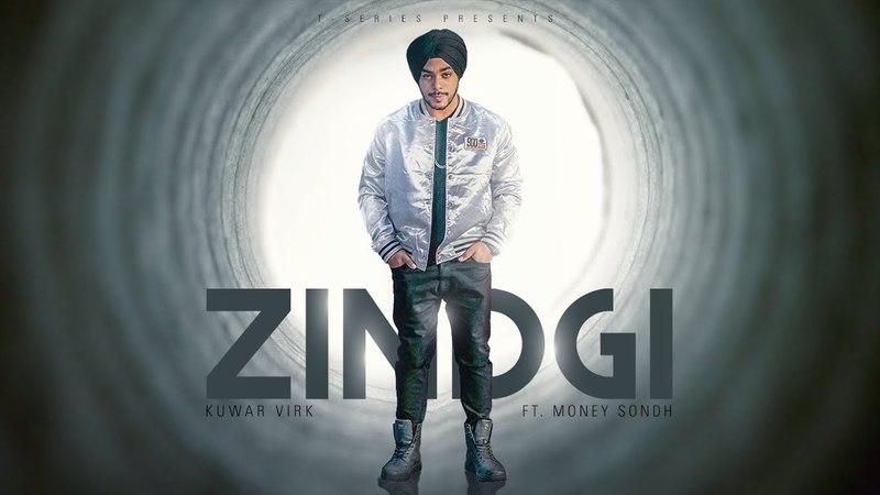Zindgi: Kuwar Virk Feat. Money Sondh (Full Song)   Latest Songs 2018