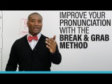 Understand more and improve your English pronunciation with the GRAB & BREAK METHOD