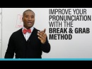 Understand more and improve your English pronunciation with the BREAK GRAB METHOD