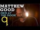 Matthew Good - Men At The Door (LIVE)