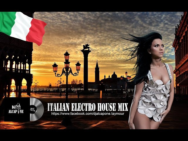 ITALIAN MIX 2017 BEST ITALY MUSIC ELECTRO HOUSE REMIX LE MIGLIORI CANZONI ITALIANE MIXATE EDM