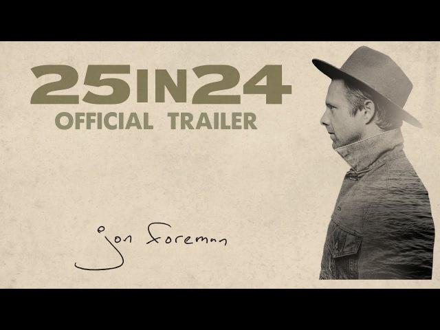 25 IN 24 Movie Trailer feat JON FOREMAN