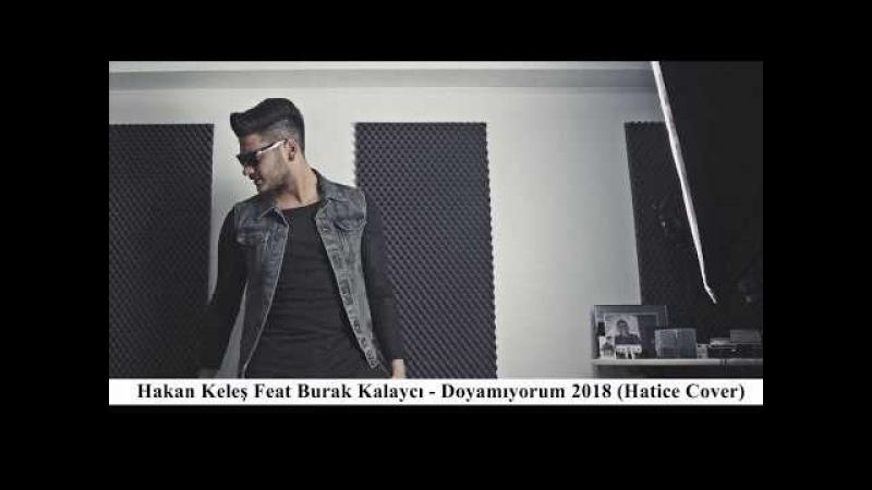 Hakan Keleş Feat Burak Kalaycı - Doyamıyorum 2018 (Hatice Cover)