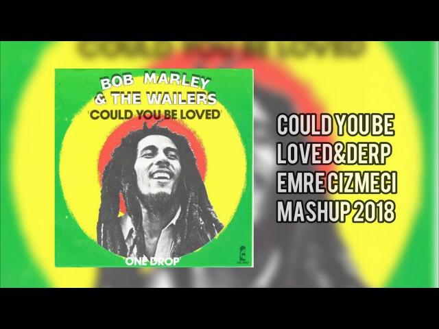 Bob Marley - Could You DerpDvLm(Emre Cizmeci Mashup)