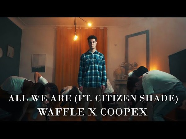 [Dance] Waffle Coopex - All We Are (feat. Citizen Shade)