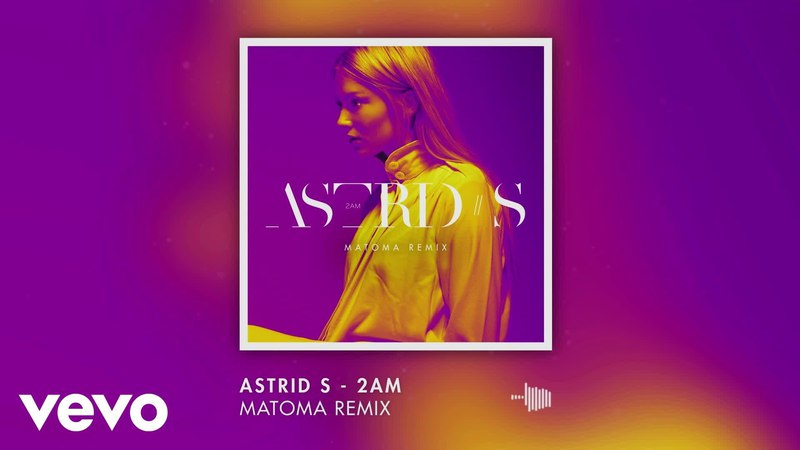 Astrid S - 2AM (Matoma remix)