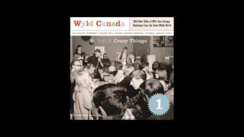 VA - Wyld Canada Vol 1 - Crazy Things : KILLER Slabs Of 60's Teen Garage Punk Nastiness Music