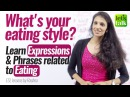 Phrases to talk about 'Different Styles of Eating' – Free English speaking lesson online